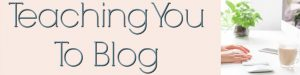 Teaching You To Blog