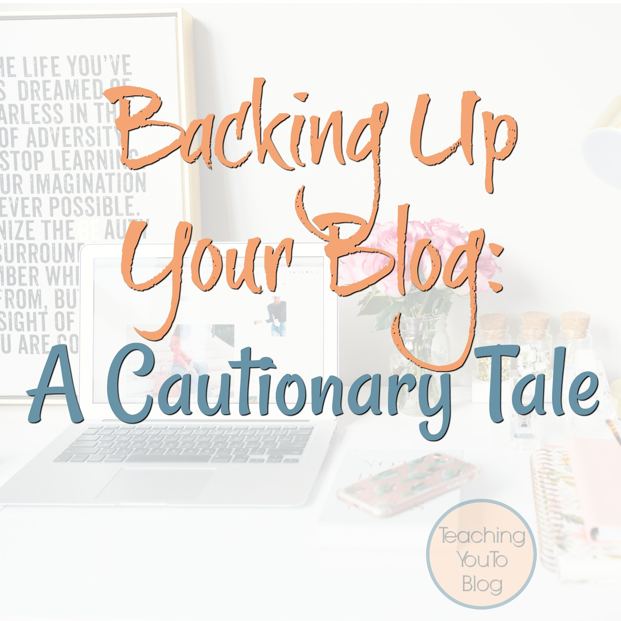 Backing Up Your Blog:   A Cautionary Tale