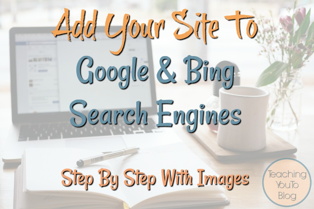 How To Add Your Site To Google & Bing Search Engines