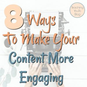 8 Ways To Make Your Content More Engaging