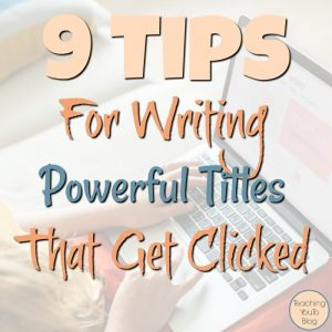 9 Tips For Writing Powerful Titles That Get Clicked