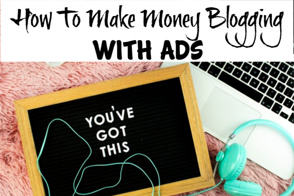How To Make Money Blogging_  With Ads